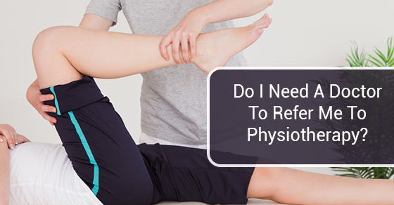 Do I Need A Doctor To Refer Me To Physiotherapy?
