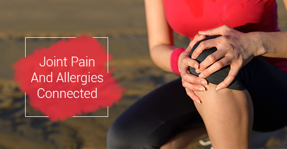 Joint Pain And Allergies Connected