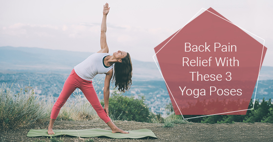 Back Pain Relief With These 3 Yoga Poses