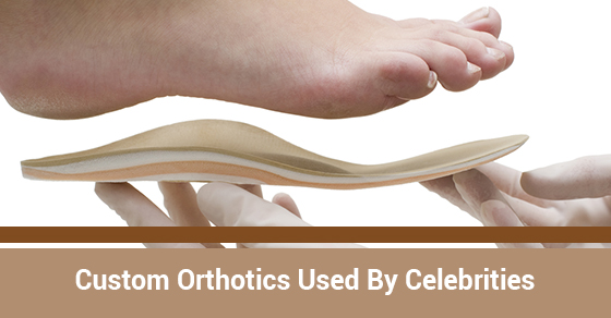 Custom Orthotics Used By Celebrities