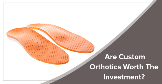 Are Custom Orthotics Worth The Investment?