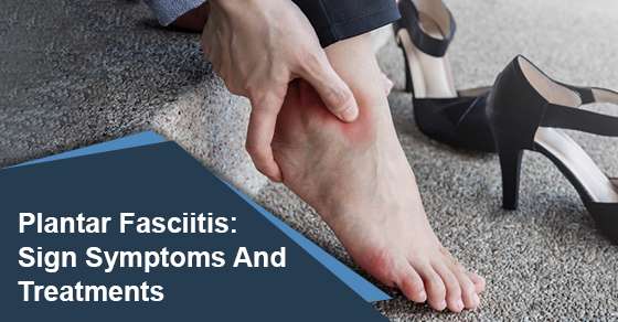 Plantar Fasciitis:Sign Symptoms And Treatments