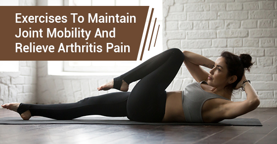 Exercises To Maintain Joint Mobility And Relieve Arthritis Pain