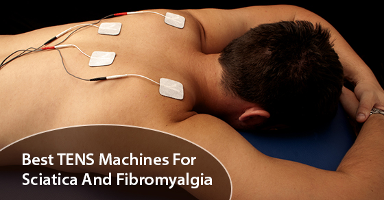 Best TENS Machines For Sciatica And Fibromyalgia