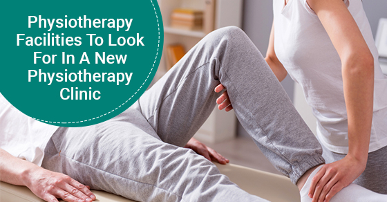 Physiotherapy Facilities To Look For In A New Physiotherapy Clinic
